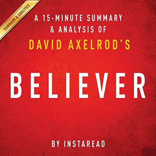 Believer: My Forty Years in Politics by David Axelrod: A 15-minute Summary & Analysis audiobook cover art