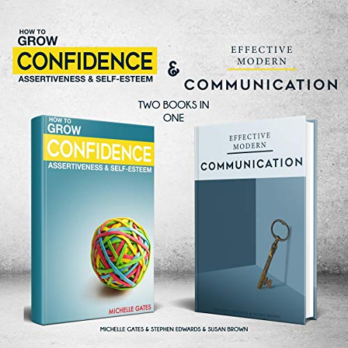 Grow Your Confidence, Assertiveness & Self-Esteem and Effective Modern Communication Skills: Two Books in One Titelbild