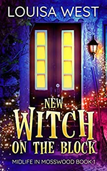 New Witch on the Block: A Paranormal Women's Fiction Romance Novel (Midlife in Mosswood Book 1) by [Louisa West]