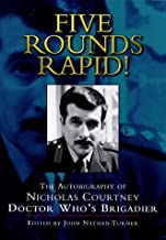 Five Rounds Rapid!: The Autobiography of Nicholas Courtney, Doctor Who's Brigadier