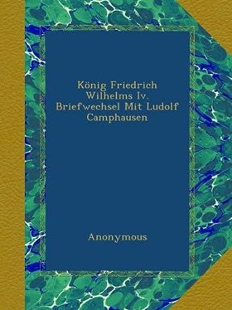 König Friedrich Wilhelms Iv. Briefwechsel Mit Ludolf Camphausen