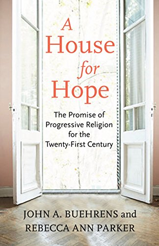 A House for Hope: The Promise of Progressive Religion for the Twenty-First Century -  Buehrens, John, Hardcover