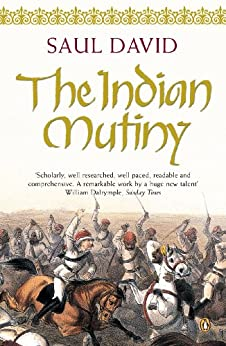 [Saul David]のThe Indian Mutiny: 1857 (English Edition)
