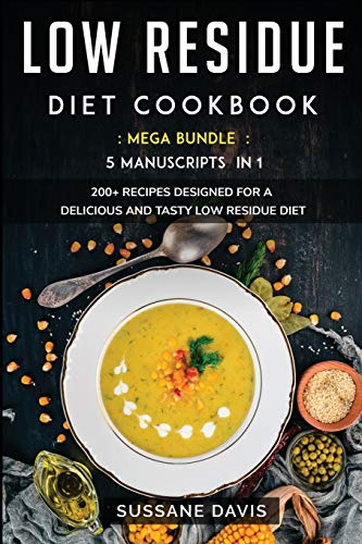 Low Residue Diet Cookbook: MEGA BUNDLE - 5 Manuscripts in 1 - 200+ Recipes designed for a delicious and tasty Low Residue