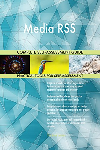 Media RSS All-Inclusive Self-Assessment - More than 680 Success Criteria, Instant Visual Insights, Comprehensive Spreadsheet Dashboard, Auto-Prioritized for Quick Results