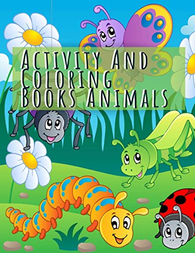 Activity And Coloring Books Animals: Coloring & Activity Book, Coloring Books For Girls And Boy, Cute Horses, Birds, Owls, Elephants, Dogs, Cats, Turtles, Bears, Rabbits, Ages 4-8, 9-12, 13-19