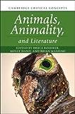 Animals, Animality, and Literature (Cambridge Critical Concepts)