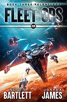 Relentless (Fleet Ops Book 3) by [Scott Bartlett, Joshua James]