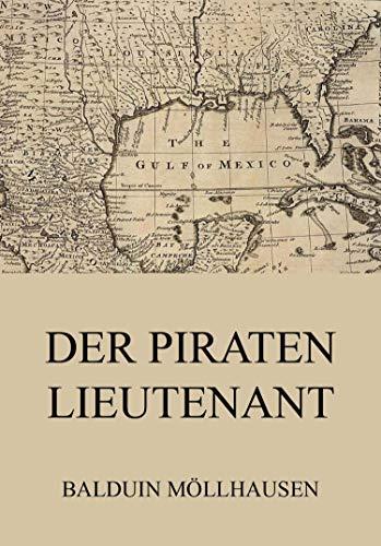 Der Piratenlieutenant (Romane und Erzählungen von Balduin Möllhausen)