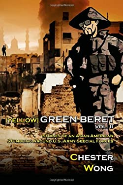 Yellow Green Beret, Volume II: Stories of an Asian-American Stumbling around U.S. Army Special Forces