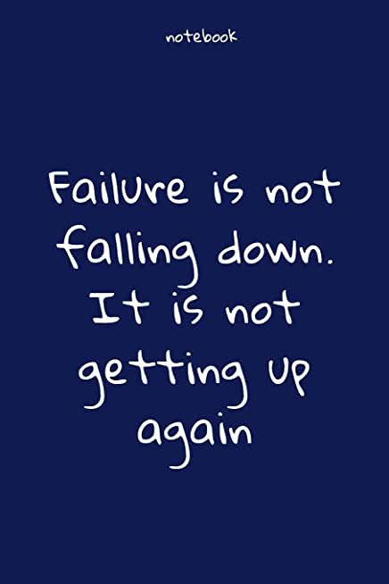 Notebook : Notebook Paper - Failure is not falling down. It is not getting up again - (funny notebook quotes): Lined Notebook Motivational Quotes ,120 ... , Soft cover, Matte finish. Journal notebook