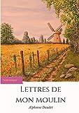 Lettres de mon moulin: un recueil de 24 nouvelles d'Alphonse Daudet (texte intégral) (BOOKS ON...