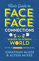 Teen's Guide to Face to Face Connections in a Screen-to-Screen World: 40 Tips to Meaningful Communication