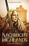 Nachricht aus den Highlands: Historischer Roman über Zeitreisen, Schottland und eine Highlander Saga (Louna-Mona, Band 1)