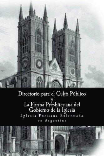 El Directorio para la Adoración publica de Dios y: La Forma de Gobierno Eclesiástico Presbiteriano (1645): Volume 3 ((Nuestros estándares doctrinales))