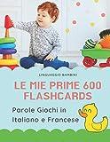 le mie prime 600 flashcards parole giochi in italiano e francese: dizionario illustrato bilingue carte montessori per espandere il vocabolario di base ... neonati e bambini piccoli elementari giunti.