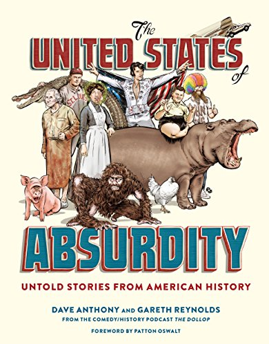 Compare Textbook Prices for The United States of Absurdity: Untold Stories from American History  ISBN 9780399578755 by Anthony, Dave,Reynolds, Gareth,Oswalt, Patton
