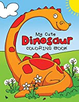 My Cute Dinosaur Coloring Book for Toddlers: Fun Children's Coloring Book for Boys & Girls with 50 Adorable Dinosaur Pages for Toddlers & Kids to Color
