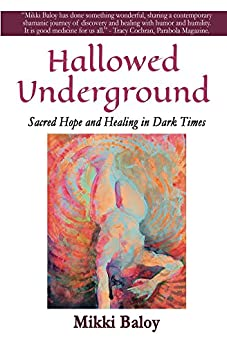 Hallowed Underground: Sacred Hope and Healing in Dark Times by [Mikki Baloy]