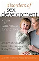 Disorders of Sex Development: A Guide for Parents and Physicians (A Johns Hopkins Press Health Book) by Amy B. Wisniewski PhD Steven D. Chernausek MD Bradley P. Kropp MD(2012-02-21)