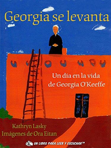Georgia se levanta: Un día en la vida de Georgia O'Keeffe