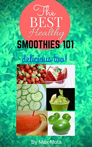 Best Healthy Smoothies 101, Detoxify for a long life, while you fight disease and lose weight (English Edition)
