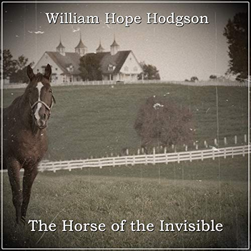 The Horse of the Invisible Audiobook By William Hope Hodgson cover art