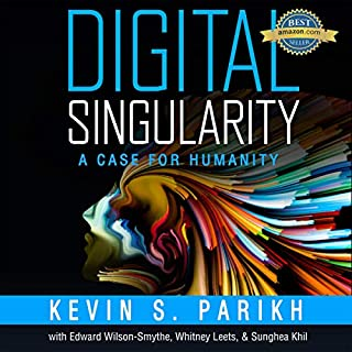 Digital Singularity: A Case for Humanity                   Written by:                                                                                                                                 Kevin S Parikh                               Narrated by:                                                                                                                                 Garrett Goodison                      Length: 3 hrs and 56 mins     Not rated yet     Overall 0.0