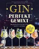 Gin Perfekt Gemixt: Das große Cocktail Buch für den Gin-Liebhaber inkl. klassischer und moderner...