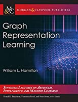 Graph Representation Learning (Synthesis Lectures on Artificial Intelligence and Machine Learning)