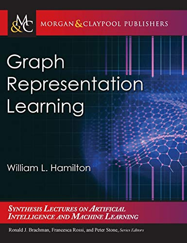 Graph Representation Learning (Synthesis Lectures on Artificial Intelligence and Machine Le)