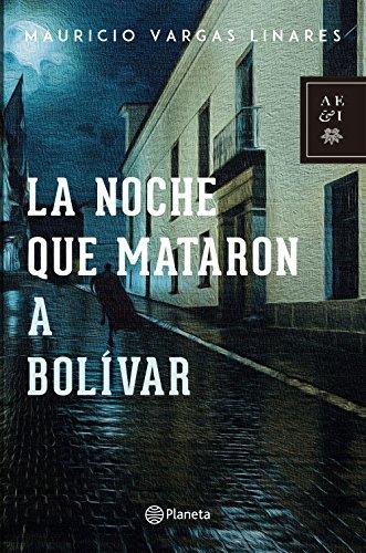 La noche que mataron a Bolvar (Autores Espaoles e Iberoameri)