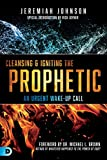 Cleansing and Igniting the Prophetic: An Urgent Wake-Up Call