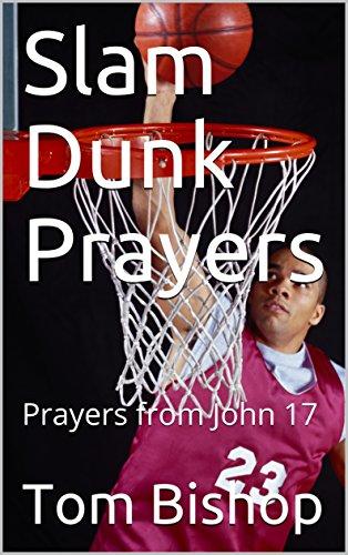 Slam Dunk Prayers: Prayers from John 17 (Prayer Books Book 10) (English Edition)