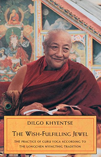 The Wish-Fulfilling Jewel: The Practice of Guru Yoga According to the Longchen Nyingthig Tradition (English Edition)
