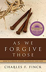 As We Forgive Those - a book with a very helpful forgiveness prayer.