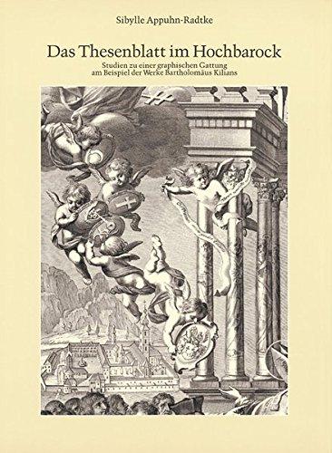 Das Thesenblatt im Hochbarock. Studien zu einer graphischen Gattung am Beispiel der Werke Bartholomäus Kilians