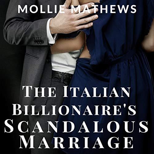 The Italian Billionaire's Scandalous Marriage: An Italian Billionaire Romance cover art