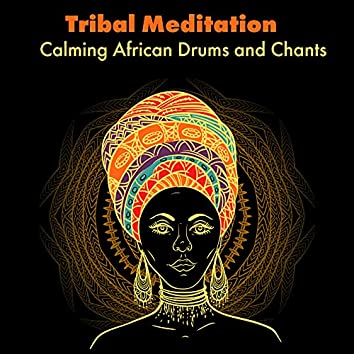Tribal Meditation: Calming African Drums and Chants