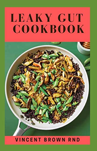 LEAKY GUT COOKBOOK: The Effective Guide On How You Can Nourishly Improve Your Digestive Health