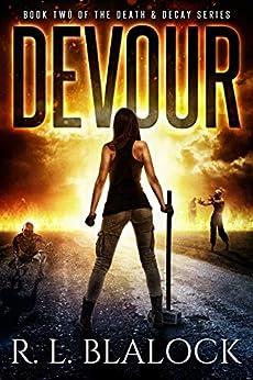 Devour: A Zombie Apocalypse Novel (Death & Decay Book 2) by [R. L. Blalock]