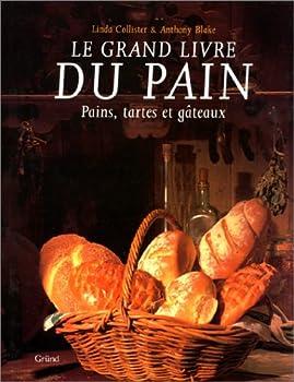"""Le Grand Livre Du Pain: Pains, Tartes Et Gateaux (""""The Book of Bread,"""" French Language Edition) 2700020243 Book Cover"""