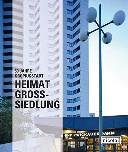 Heimat Großsiedlung. 50 Jahre Gropiusstadt: Entwicklungsmöglichkeiten für die Zukunft