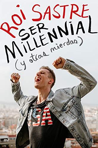 Ser millennial (y otras mierdas) (Fuera de Colección)