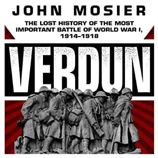 Verdun     The Lost History of the Most Important Battle of World War I, 1914-1918              By:                                                                                                                                 John Mosier                               Narrated by:                                                                                                                                 Wes Talbot                      Length: 11 hrs and 57 mins     66 ratings     Overall 3.9