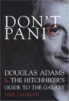 Neil Gaiman - Don't Panic: Douglas Adams & The Hitchhiker's Guide To The Galaxy