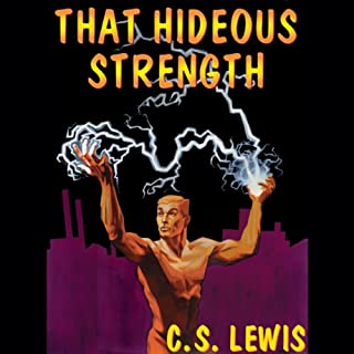 That Hideous Strength     Ransom Trilogy, Book 3              Written by:                                                                                                                                 C.S. Lewis                               Narrated by:                                                                                                                                 Geoffrey Howard                      Length: 14 hrs and 12 mins     7 ratings     Overall 4.9