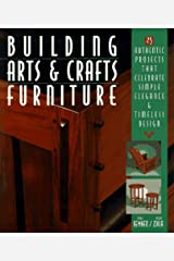 Building Arts & Crafts Furniture: 25 Authentic Projects That Celebrate Simple Elegance & Timeless Design Paperback