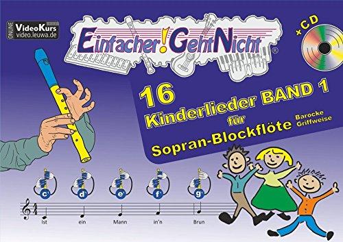 Einfacher!-Geht-Nicht: 16 Kinderlieder BAND 1 – für Sopran-Blockflöte (barocke Griffweise) mit CD: Das besondere Notenheft für Anfänger