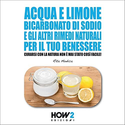 Acqua e limone, bicarbonato di sodio e gli altri rimedi naturali per il tuo benessere copertina
